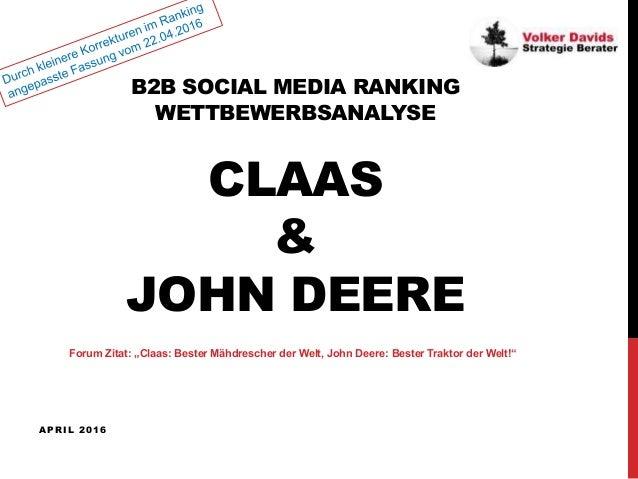 "B2B SOCIAL MEDIA RANKING WETTBEWERBSANALYSE CLAAS & JOHN DEERE APRIL 2016 Forum Zitat: ""Claas: Bester Mähdrescher der Welt..."