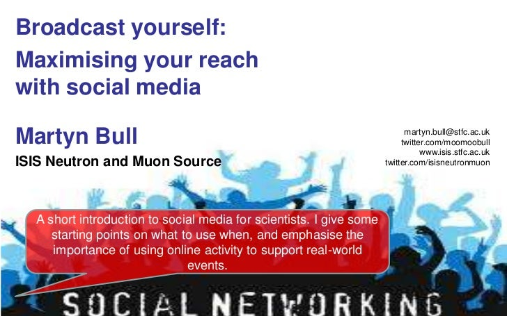 Broadcast yourself:<br />Maximising your reach with social media <br />Martyn Bull<br />ISIS Neutron and Muon Source<br />...
