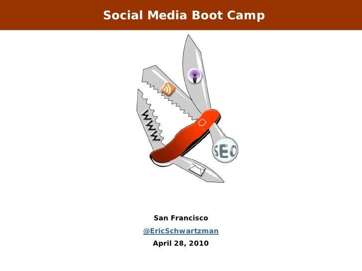 Social Media Boot Camp            San Francisco      @EricSchwartzman        April 28, 2010