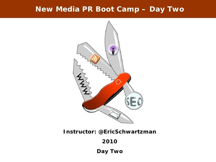 New Media PR Boot Camp – Day Two          Instructor: @EricSchwartzman                 2010                Day Two