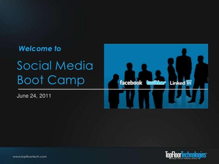 Welcome toSocial MediaBoot CampJune 24, 2011