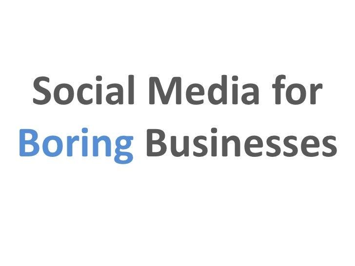 Social Media forBoring Businesses
