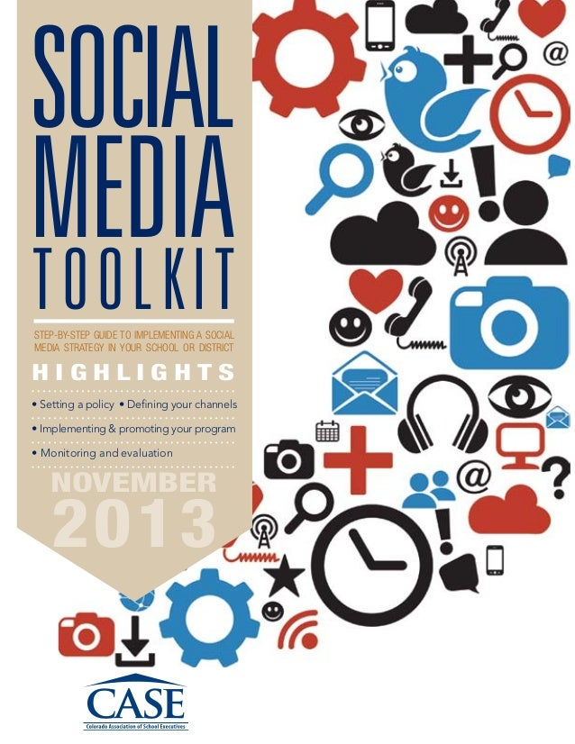 SOCIAL MEDIA Toolkit STEP-BY-STEP GUIDE TO IMPLEMENTING A SOCIAL MEDIA STRATEGY IN YOUR SCHOOL OR DISTRICT  HIGHLIGHTS • S...