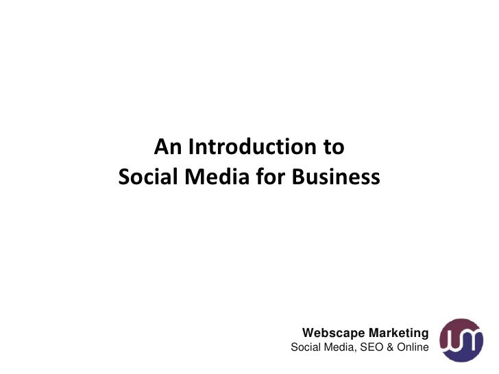 An Introduction toSocial Media for Business                  Webscape Marketing                Social Media, SEO & Online