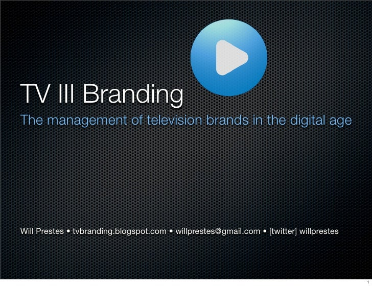 TV III Branding The management of television brands in the digital age     Will Prestes • tvbranding.blogspot.com • willpr...