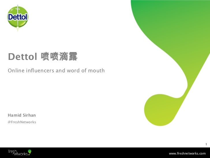 Dettol 喷喷滴露Online influencers and word of mouthHamid Sirhan@FreshNetworks                                                 ...