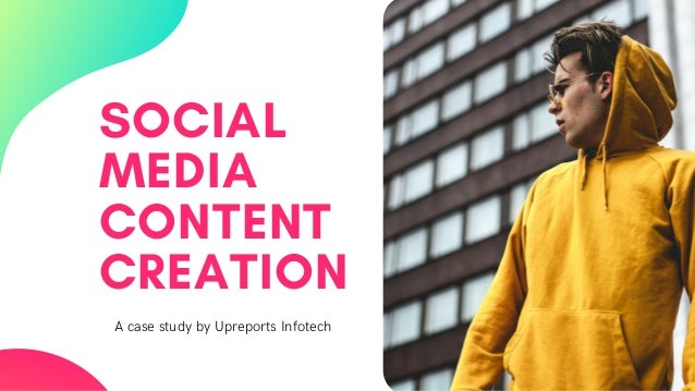 SOCIAL MEDIA CONTENT CREATION A case study by Upreports Infotech