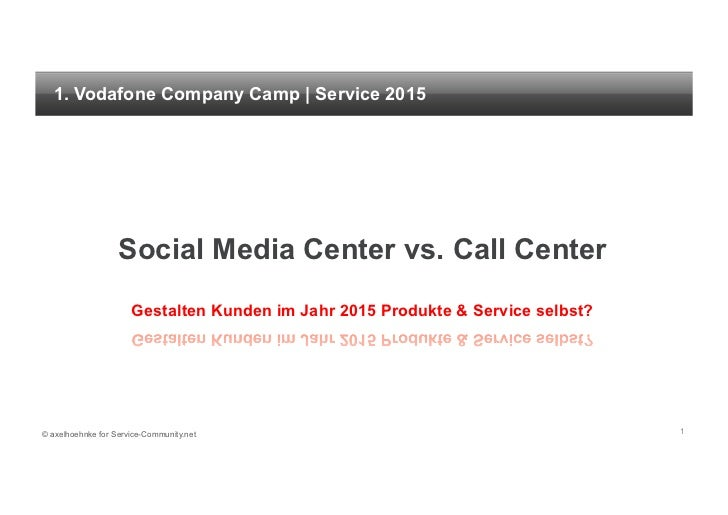 1. Vodafone Company Camp | Service 2015                   Social Media Center vs. Call Center                      Gestalt...