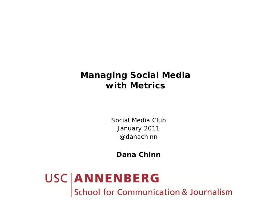 Managing Social Media     with Metrics        Social Media Club      S i l M di Cl b        January 2011         @danachin...