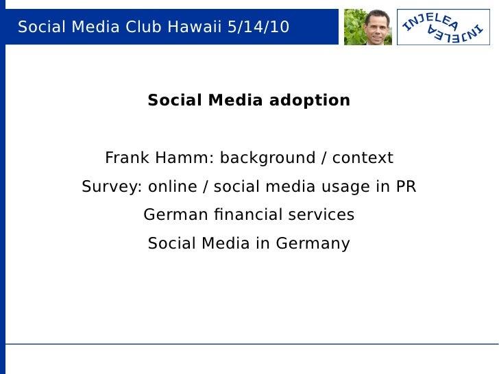 Social Media Club Hawaii 5/14/10                   Social Media adoption             Frank Hamm: background / context     ...