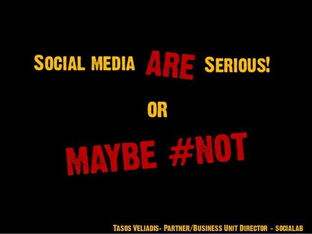 Social media OR Tasos Veliadis– Partner/Business Unit Director - socialab Serious!
