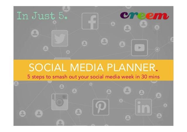 SOCIAL MEDIA PLANNER. 5 steps to smash out your social media week in 30 mins