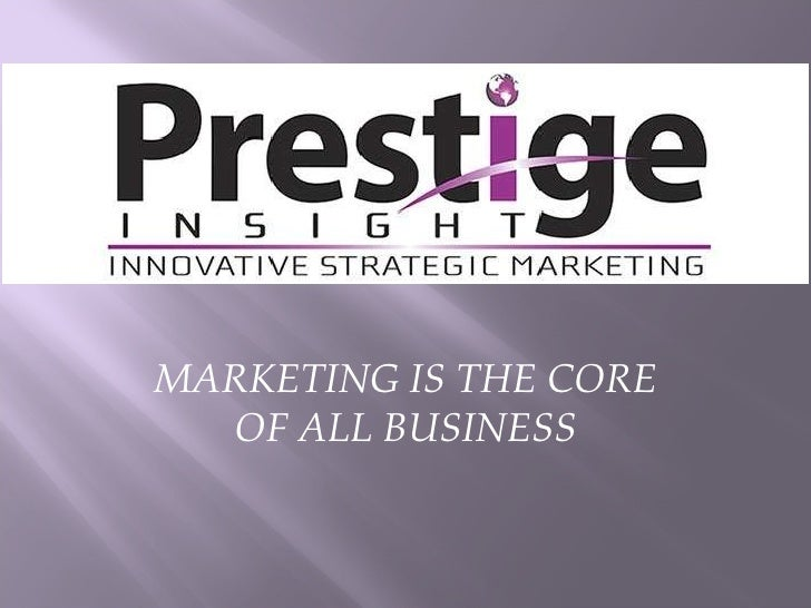 MARKETING IS THE CORE OF ALL BUSINESS