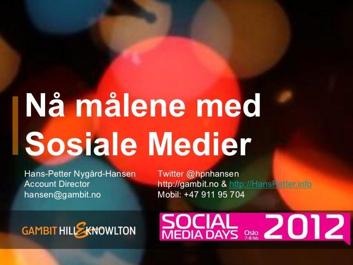 Nå målene medSosiale MedierHans-Petter Nygård-Hansen   Twitter @hpnhansenAccount Director            http://gambit.no & ht...