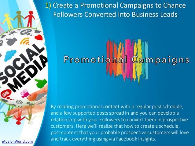 1) Create a Promotional Campaigns to Chance Followers Converted into Business Leads By relating promotional content with a...