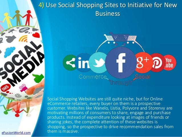 4) Use Social Shopping Sites to Initiative for New Business Social Shopping Websites are still quite niche, but for Online...