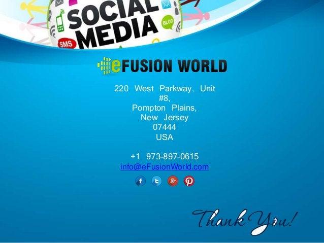 220 West Parkway, Unit #8, Pompton Plains, New Jersey 07444 USA +1 973-897-0615 info@eFusionWorld.com