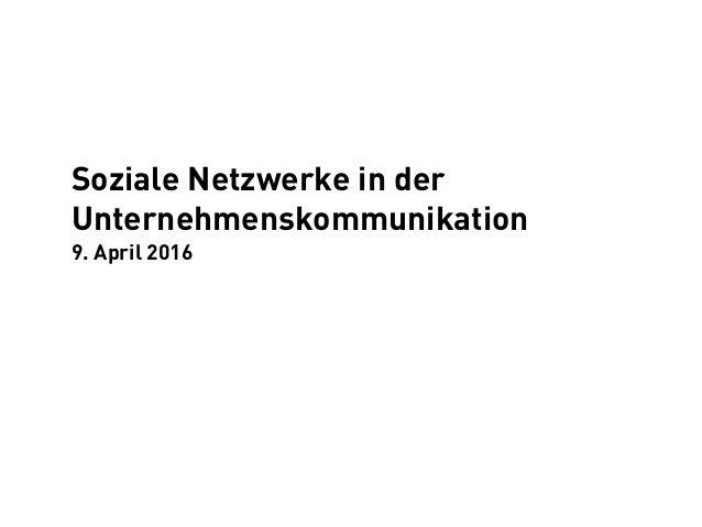Soziale Netzwerke in der Unternehmenskommunikation 9. April 2016