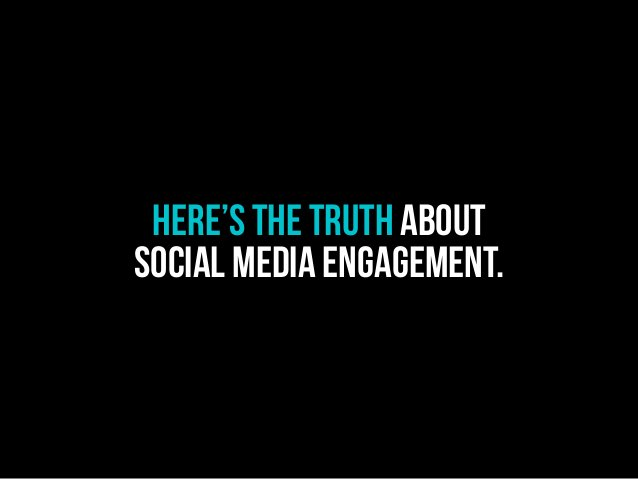 HERE'S THE TRUTH ABOUT SOCIAL MEDIA ENGAGEMENT.