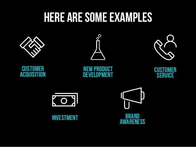 customer acquisition brand awareness investment new product development Customer service here are some examples