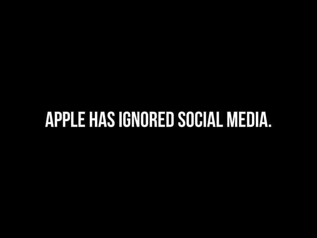 APPLE HAS IGNORED SOCIAL MEDIA.