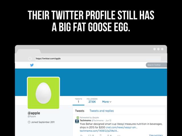 https://twitter.com/apple THEIR TWITTER PROFILE STILL HAS A BIG FAT GOOSE EGG.