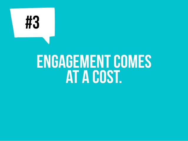 Engagement comes at a cost. j#3