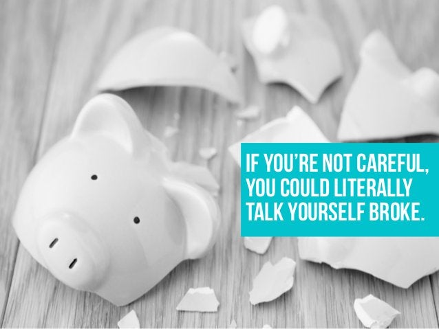 If you're not careful, you could literally talk yourself broke.