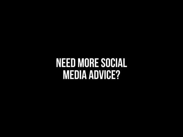 NEED MORE SOCIAL MEDIA ADVICE?
