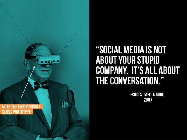 """""""social media is not about your stupid company. It's all about the conversation."""" -SOCIAL MEDIA GURU, 2007 NOTE THE EARLY ..."""