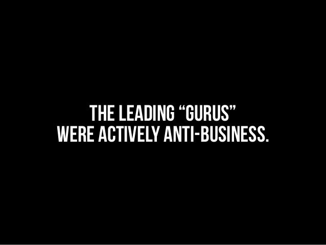 "the leading ""gurus"" were actively anti-business."
