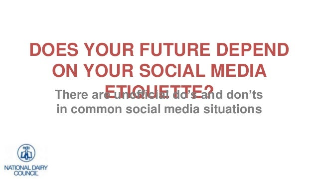 DOES YOUR FUTURE DEPEND ON YOUR SOCIAL MEDIA ETIQUETTE?There are unofficial do's and don'ts in common social media situati...