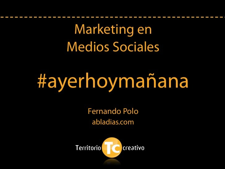 Marketing en  Medios Sociales#ayerhoymañana     Fernando Polo      abladias.com