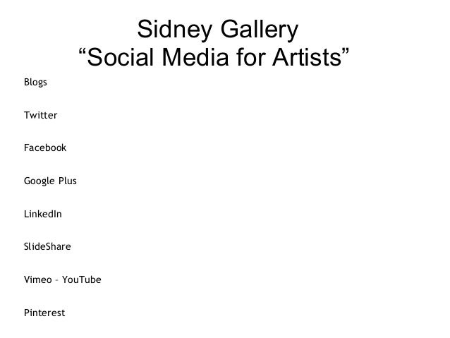 "Sidney Gallery""Social Media for Artists""BlogsTwitterFacebookGoogle PlusLinkedInSlideShareVimeo – YouTubePinterest"