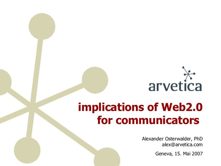 implications of Web2.0 for communicators   Alexander Osterwalder, PhD [email_address] Geneva, 15. Mai 2007