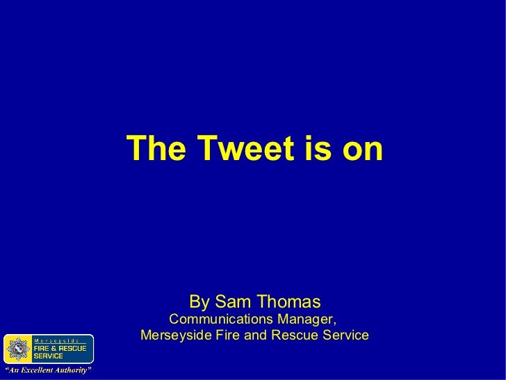 The Tweet is on By Sam Thomas Communications Manager,  Merseyside Fire and Rescue Service