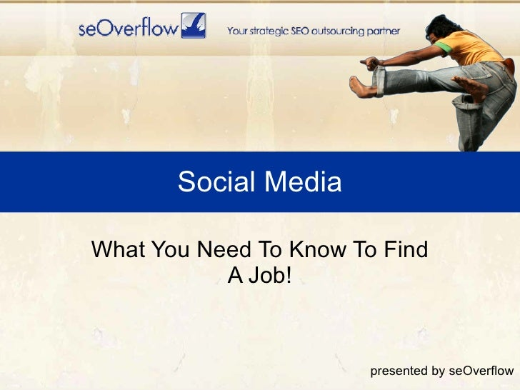Social Media  What You Need To Know To Find            A Job!                          presented by seOverflow