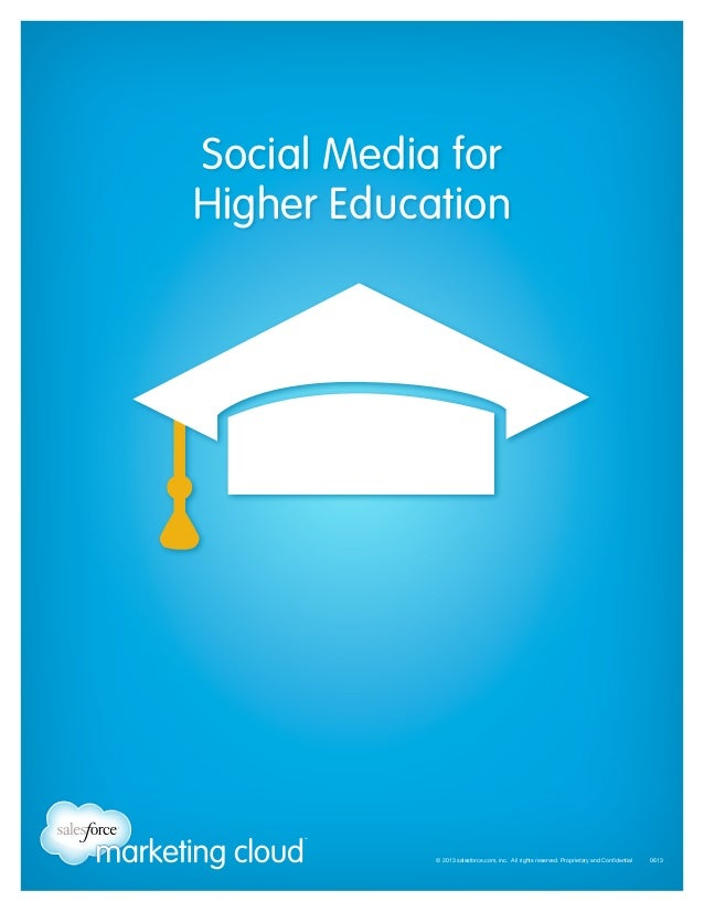 Social Media for Higher Education  © 2013 salesforce.com, inc. All rights reserved. Proprietary and Confidential 0613