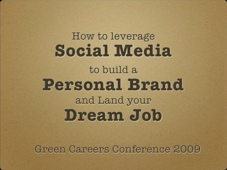 How to leverage    Social Media          to build a  Personal Brand        and Land your      Dream Job Green Careers Conf...
