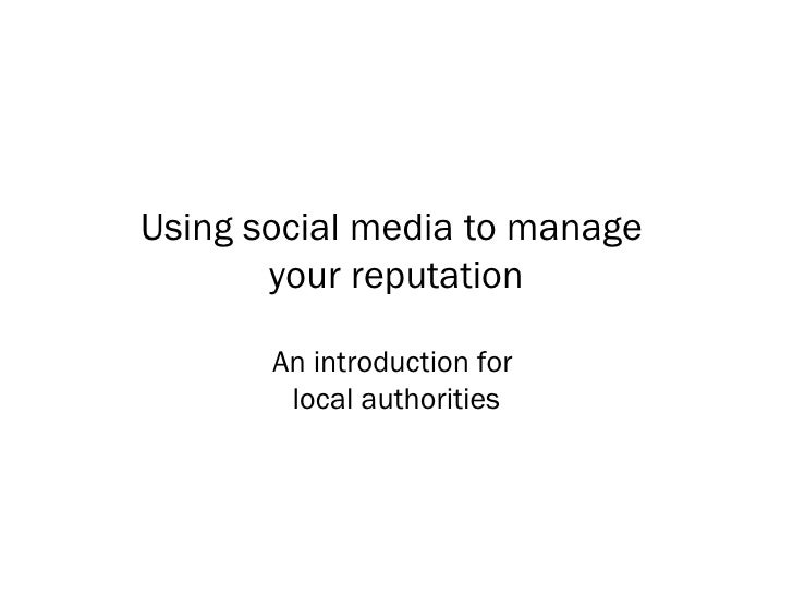 Using social media to manage  your reputation An introduction for  local authorities