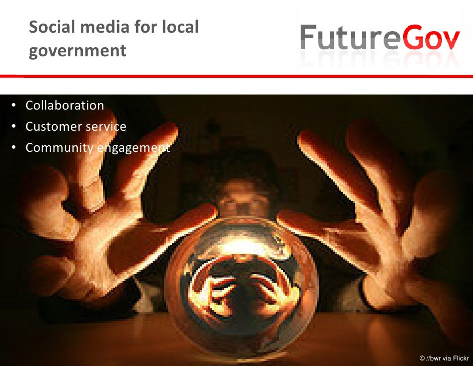 Social media for local   government  • Collaboration • Customer service • Community engagement                            ...