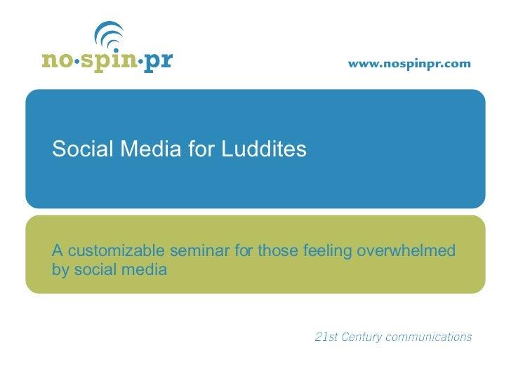 Social Media for Luddites A customizable seminar for those feeling overwhelmed by social media