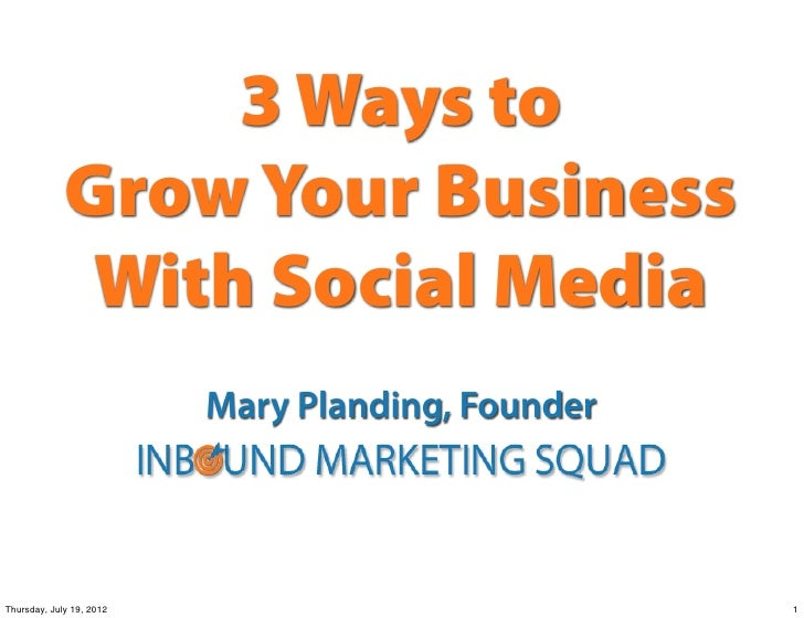 3 Ways to             Grow Your Business              With Social Media                          Mary Planding, FounderThu...