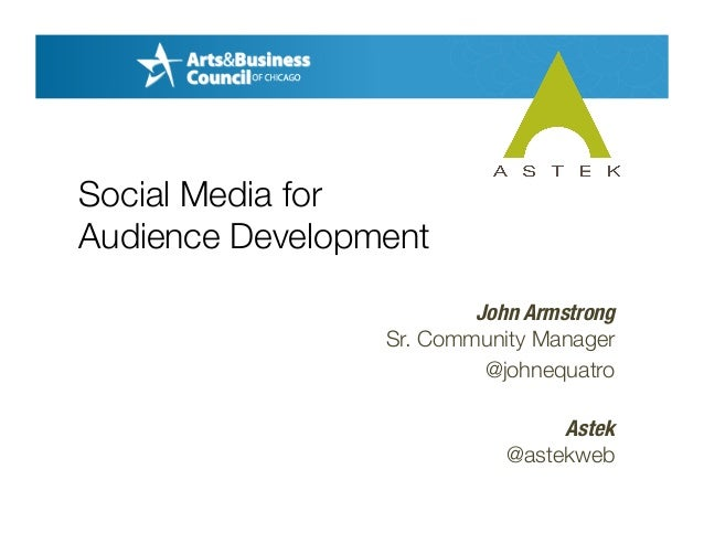 John Armstrong! Sr. Community Manager! @johnequatro! Astek! @astekweb! Social Media for Audience Development