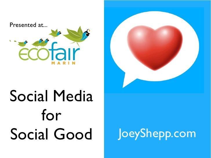 Presented at...Social Media     forSocial Good       JoeyShepp.com