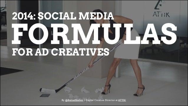 2014: SOCIAL MEDIA  FORMULAS FOR AD CREATIVES  By @BalindSieber | Digital Creative Director at ATTIK