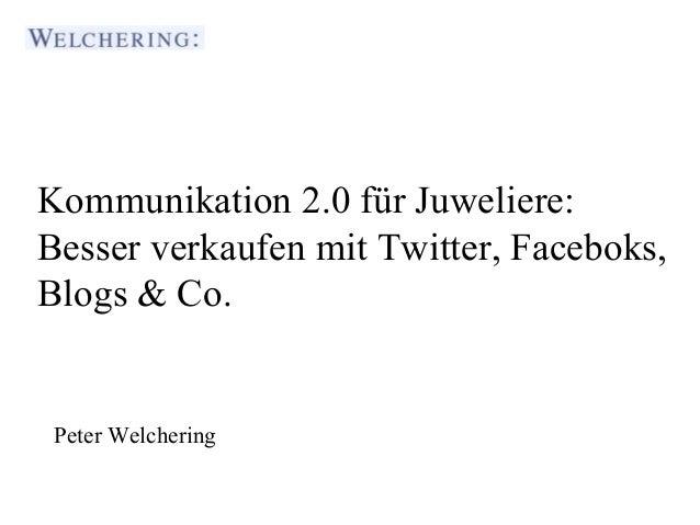 Kommunikation 2.0 für Juweliere:Besser verkaufen mit Twitter, Faceboks,Blogs & Co.  Journalistenakademie Stuttgart Peter W...