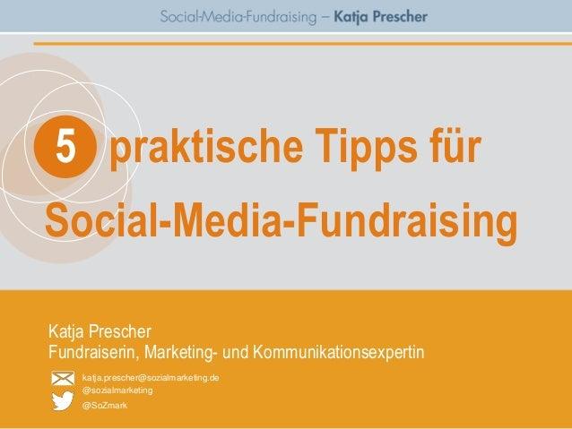 5 praktische Tipps fürSocial-Media-FundraisingKatja PrescherFundraiserin, Marketing- und Kommunikationsexpertin    katja.p...