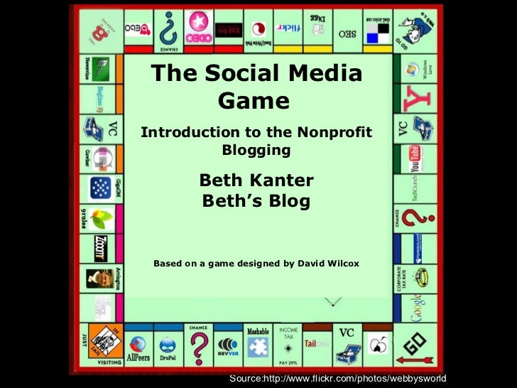 Source:http://www.flickr.com/photos/webbysworld The Social Media Game   Introduction to the Nonprofit Blogging Beth Kanter...