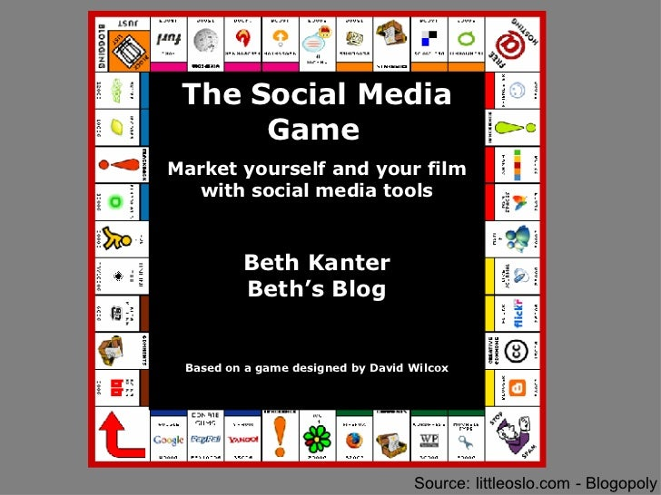 Source: littleoslo.com - Blogopoly The Social Media Game   Market yourself and your film with social media tools Beth Kant...